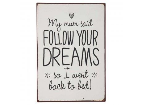 IB Laursen Metallschild My mom said follow your dreams so I went back to bed