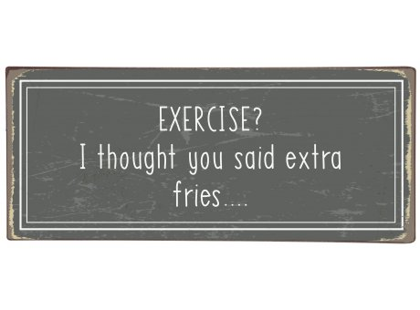 IB Laursen Schild Exercise I thought you said extra fries Deko Metallschild