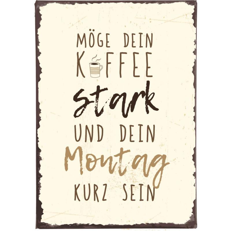 IB Laursen Metallschild Möge Dein Kaffee stark und Dein Montag kurz sein