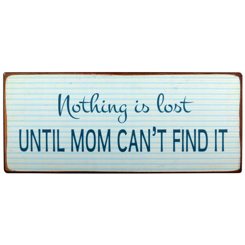 IB Laursen Metallschild nothing is lost until mom can't find it Schild für mama